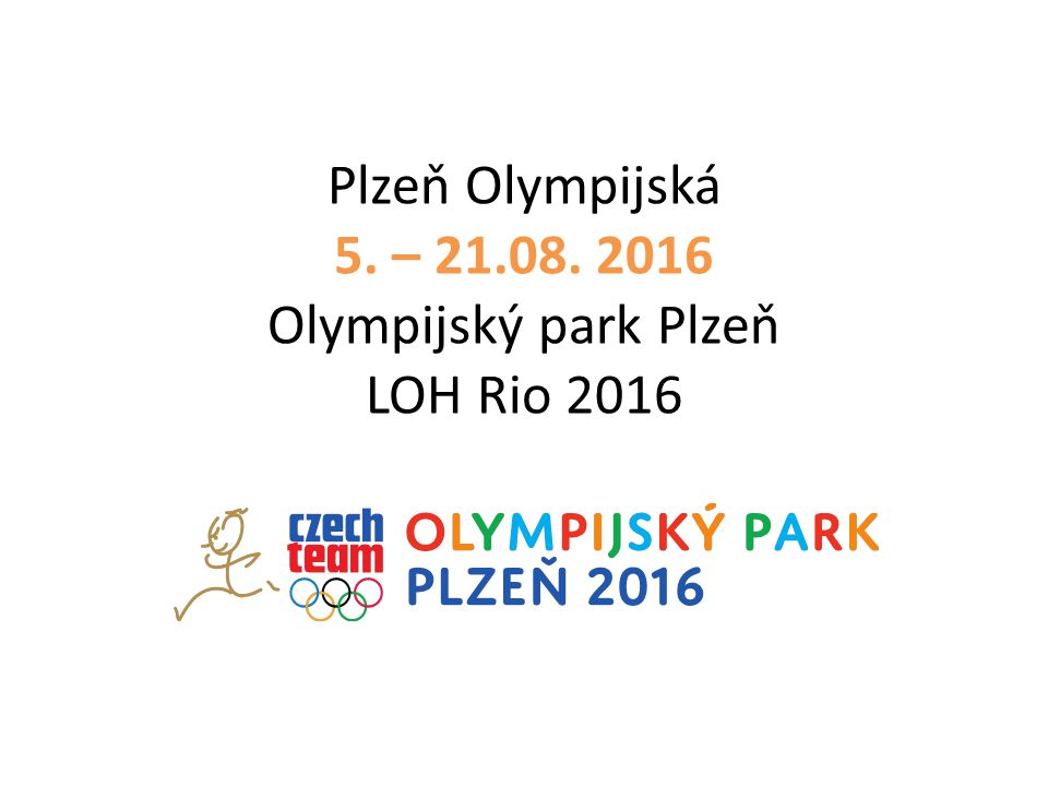 Plzeň Olympijská 5. – 21.08. 2016 Olympijský park Plzeň LOH Rio 2016