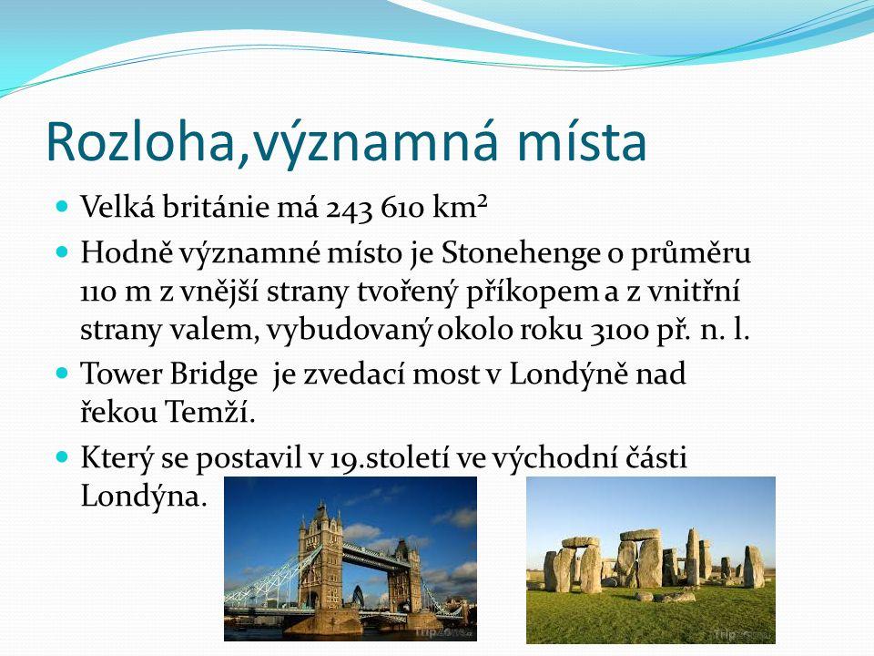 Rozloha,významná místa Velká británie má 243 610 km² Hodně významné místo je Stonehenge o průměru 110 m z vnější strany tvořený příkopem a z vnitřní strany valem, vybudovaný okolo roku 3100 př.