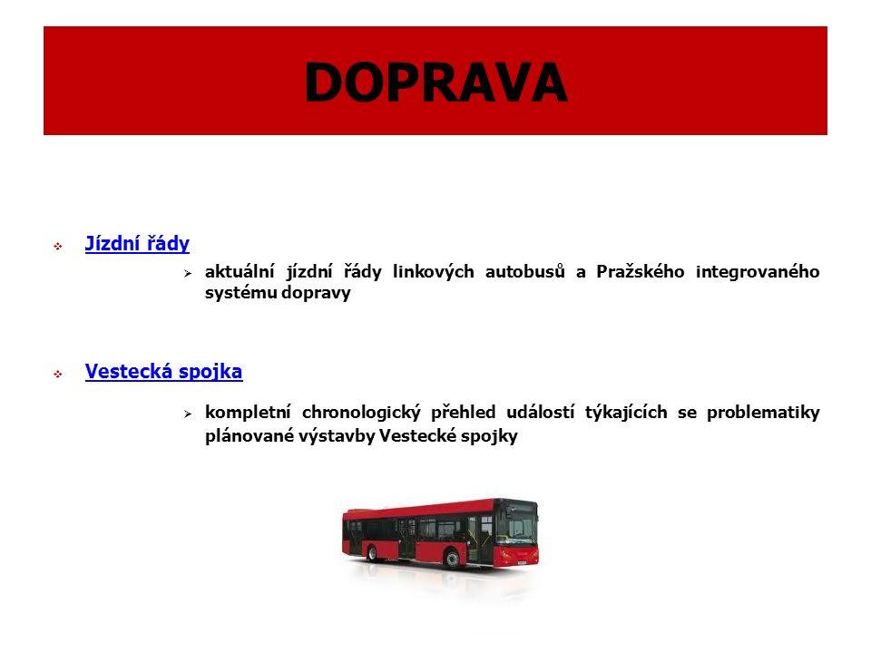 DOPRAVA  Jízdní řády Jízdní řády  aktuální jízdní řády linkových autobusů a Pražského integrovaného systému dopravy  Vestecká spojka Vestecká spojka  kompletní chronologický přehled událostí týkajících se problematiky plánované výstavby Vestecké spojky