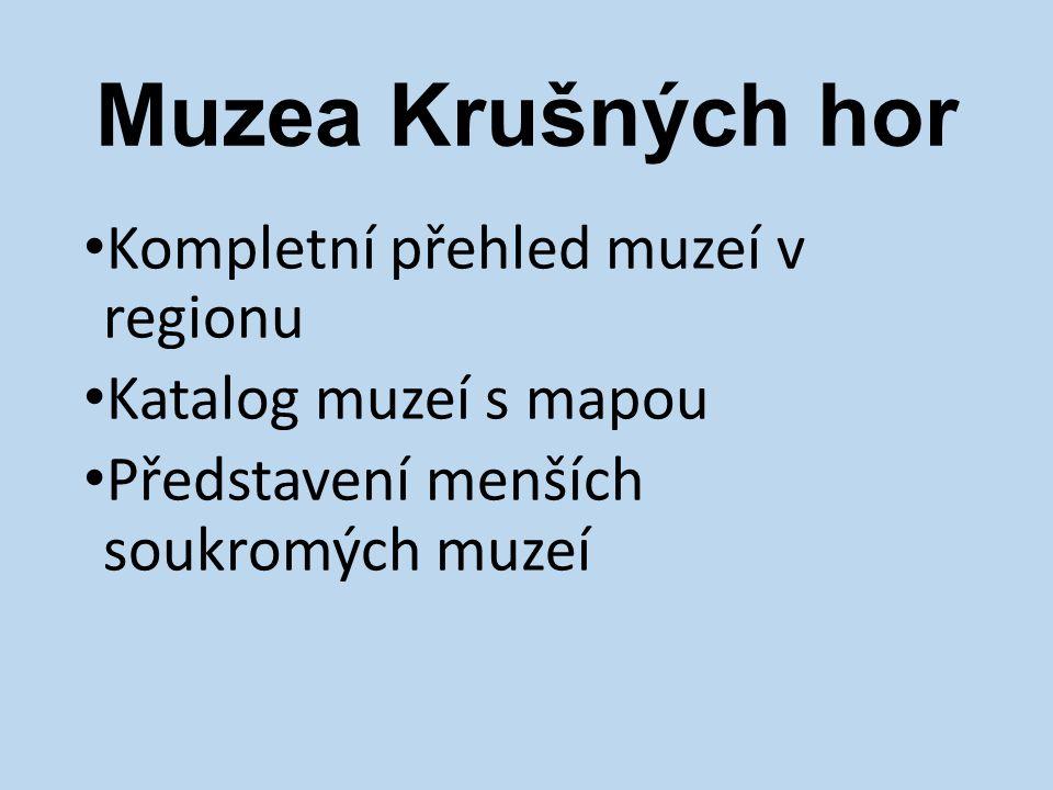 Muzea Krušných hor Kompletní přehled muzeí v regionu Katalog muzeí s mapou Představení menších soukromých muzeí