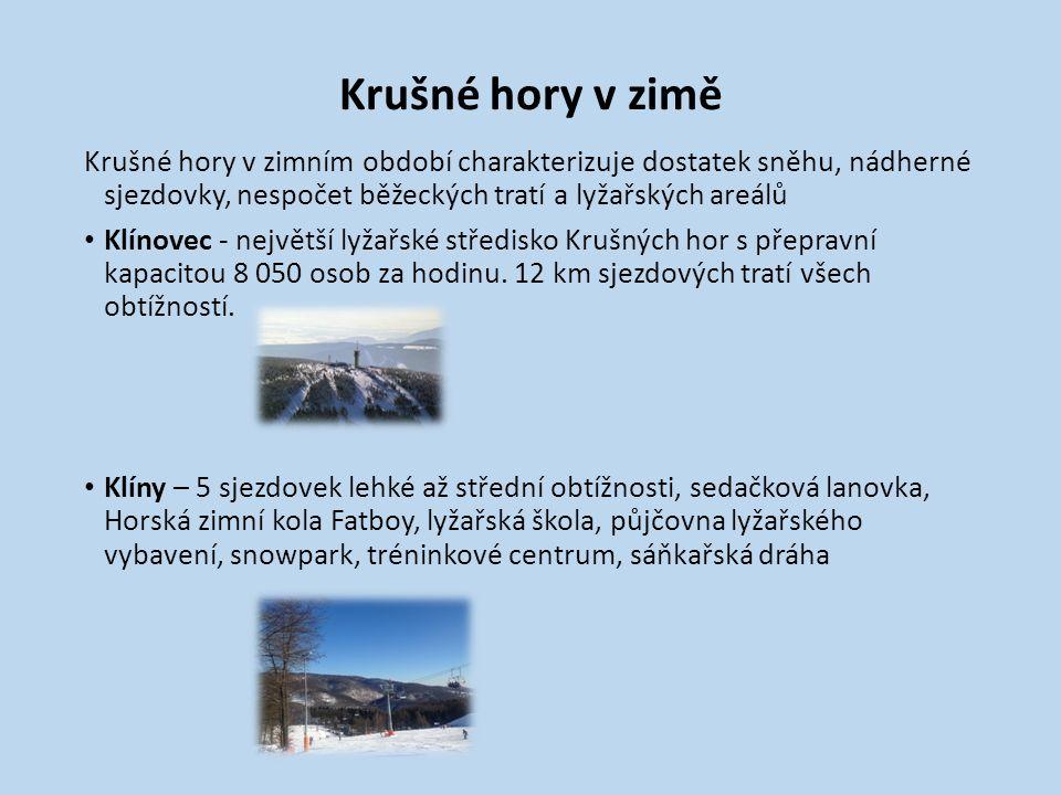 Krušné hory v zimě Krušné hory v zimním období charakterizuje dostatek sněhu, nádherné sjezdovky, nespočet běžeckých tratí a lyžařských areálů Klínovec - největší lyžařské středisko Krušných hor s přepravní kapacitou 8 050 osob za hodinu.