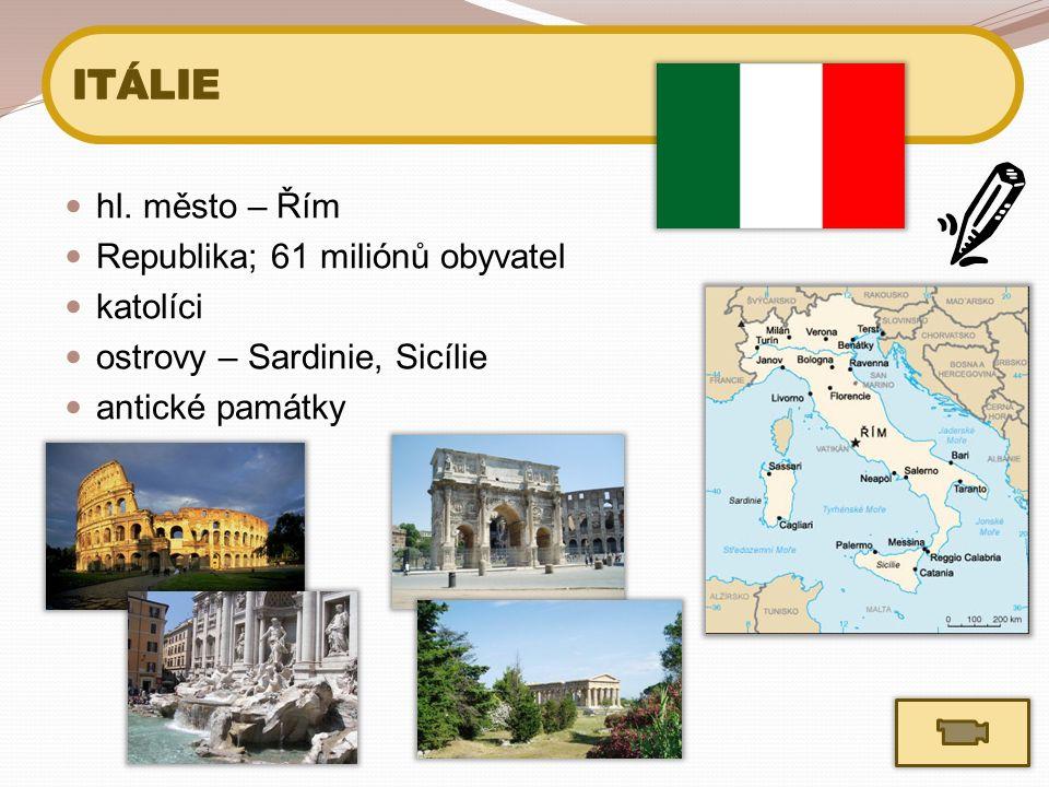 hl. město – Řím Republika; 61 miliónů obyvatel katolíci ostrovy – Sardinie, Sicílie antické památky