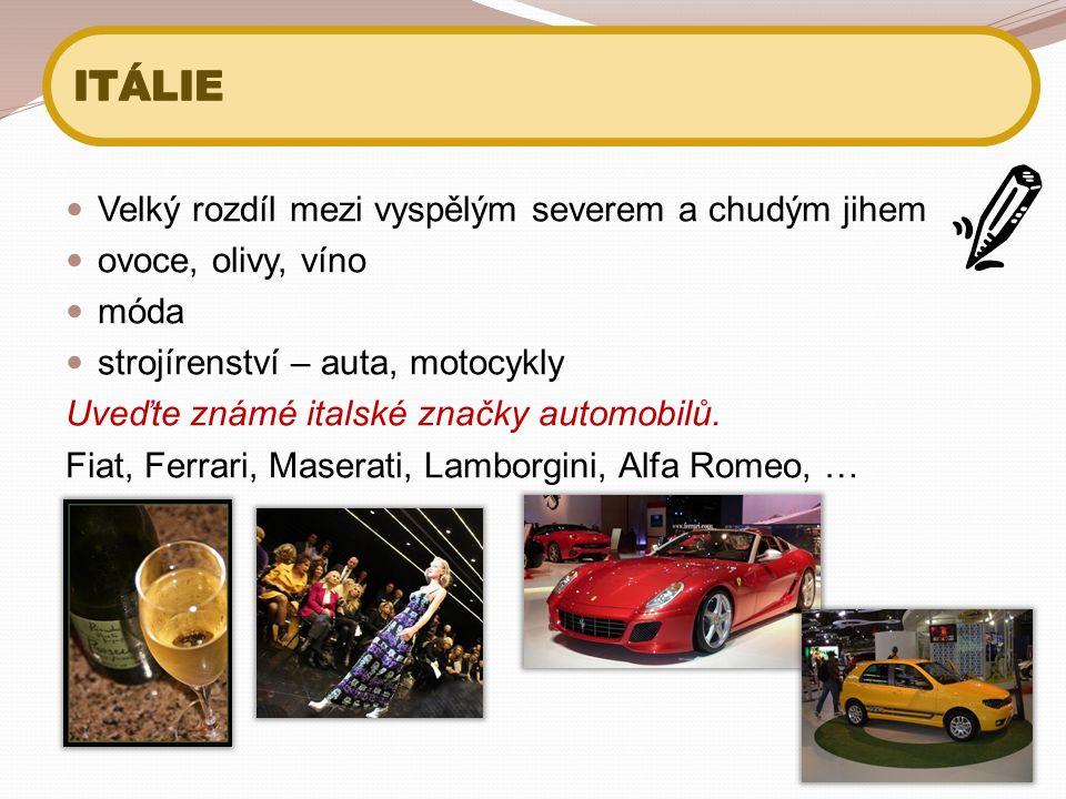 Velký rozdíl mezi vyspělým severem a chudým jihem ovoce, olivy, víno móda strojírenství – auta, motocykly Uveďte známé italské značky automobilů. Fiat