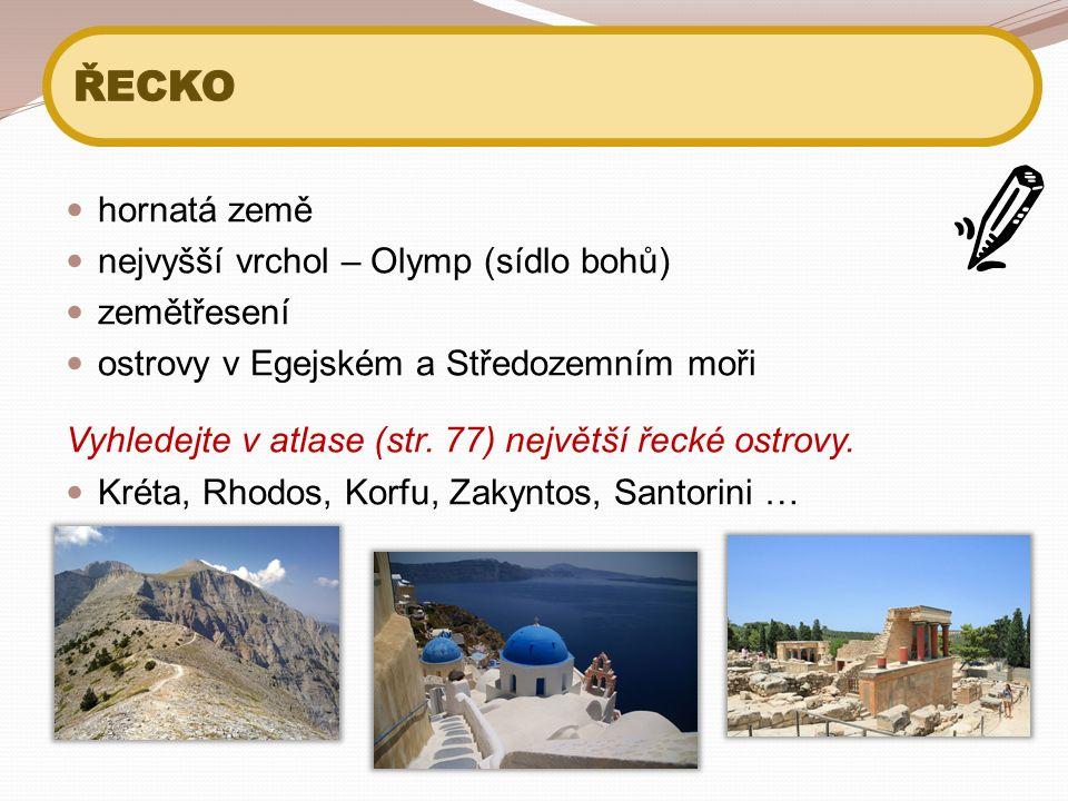 hornatá země nejvyšší vrchol – Olymp (sídlo bohů) zemětřesení ostrovy v Egejském a Středozemním moři Vyhledejte v atlase (str. 77) největší řecké ostr