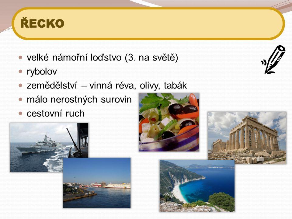 velké námořní loďstvo (3. na světě) rybolov zemědělství – vinná réva, olivy, tabák málo nerostných surovin cestovní ruch