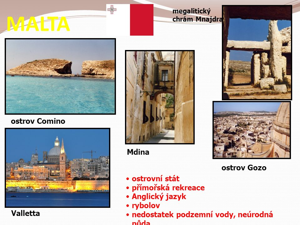 MALTA ostrov Comino Valletta megalitický chrám Mnajdra [ ostrov Gozo Mdina ostrovní stát přímořská rekreace Anglický jazyk rybolov nedostatek podzemní vody, neúrodná půda