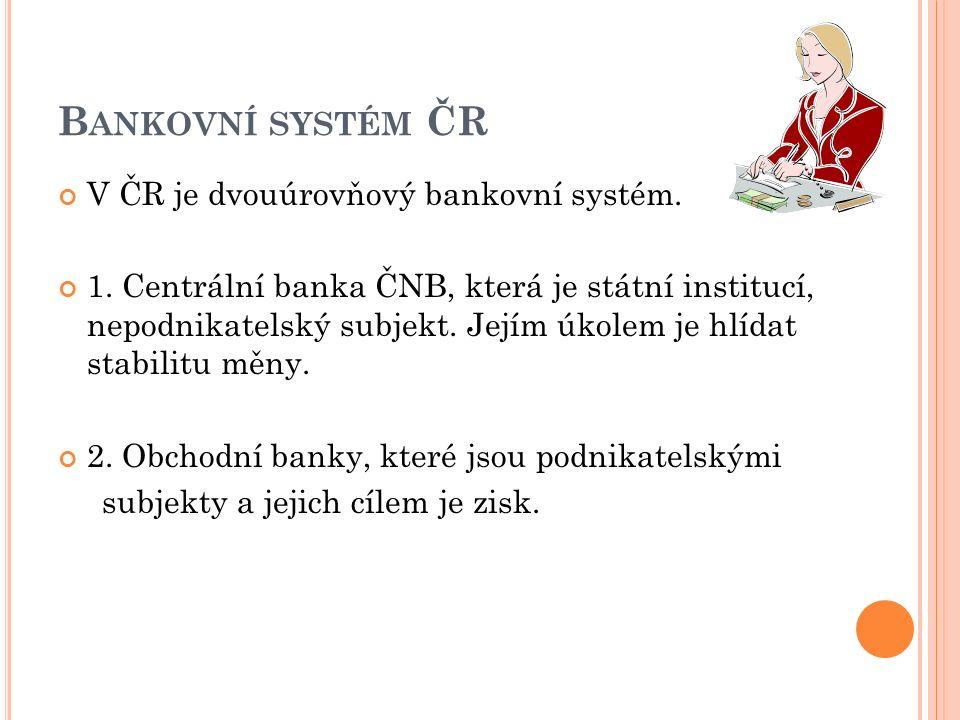 B ANKOVNÍ SYSTÉM ČR V ČR je dvouúrovňový bankovní systém.