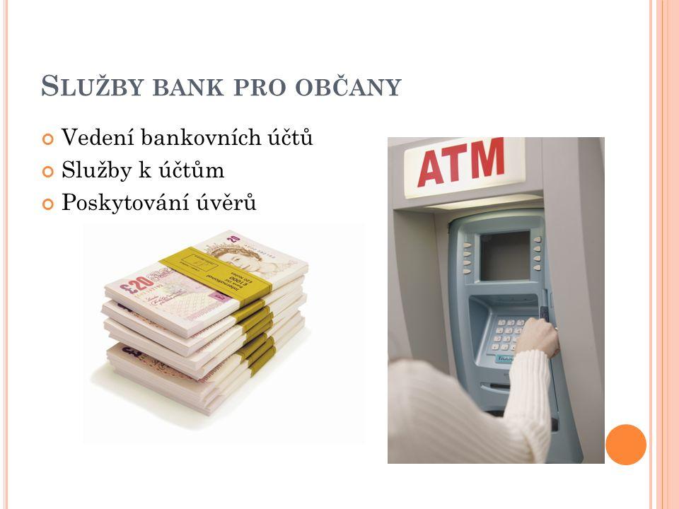 S LUŽBY BANK PRO OBČANY Vedení bankovních účtů Služby k účtům Poskytování úvěrů
