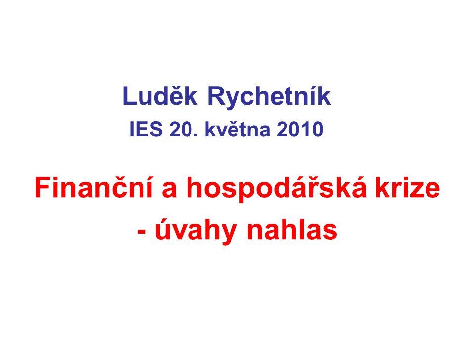 Luděk Rychetník IES 20. května 2010 Finanční a hospodářská krize - úvahy nahlas