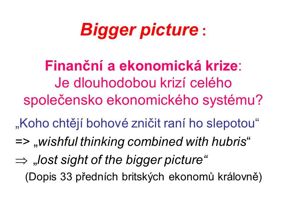 Bigger picture : Finanční a ekonomická krize: Je dlouhodobou krizí celého společensko ekonomického systému.