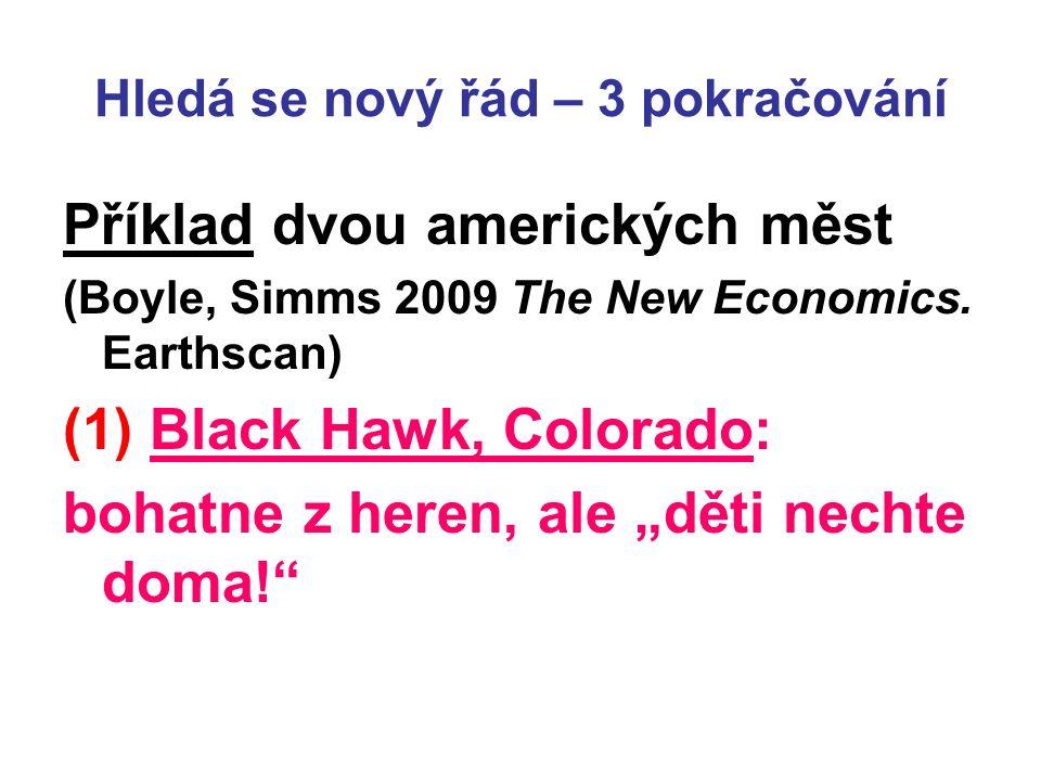 Hledá se nový řád – 3 pokračování Příklad dvou amerických měst (Boyle, Simms 2009 The New Economics.