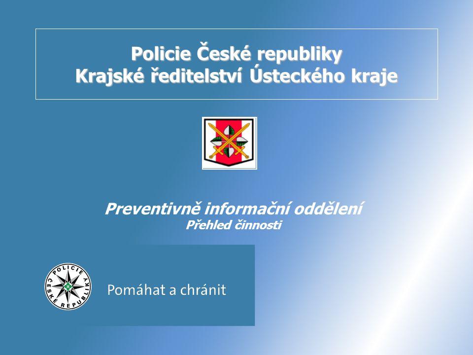 Policie České republiky Krajské ředitelství Ústeckého kraje Preventivně informační oddělení Přehled činnosti