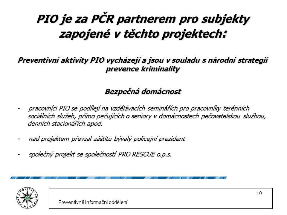 Preventivně informační oddělení 10 PIO je za PČR partnerem pro subjekty zapojené v těchto projektech : Preventivní aktivity PIO vycházejí a jsou v sou