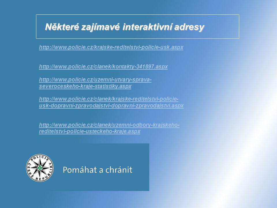 Některé zajímavé interaktivní adresy http://www.policie.cz/krajske-reditelstvi-policie-usk.aspx http://www.policie.cz/clanek/kontakty-341897.aspx http