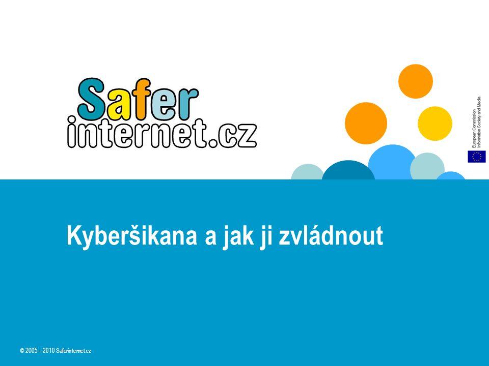 Kyberšikana a jak ji zvládnout © 2005 – 2010 Saferinternet.cz