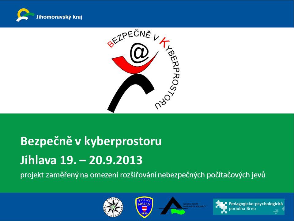 Bezpečně v kyberprostoru Jihlava 19. – 20.9.2013 projekt zaměřený na omezení rozšiřování nebezpečných počítačových jevů