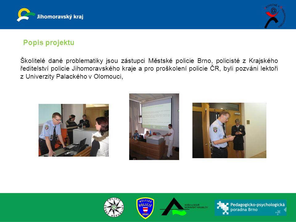 Školitelé dané problematiky jsou zástupci Městské policie Brno, policisté z Krajského ředitelství policie Jihomoravského kraje a pro proškolení policie ČR, byli pozváni lektoři z Univerzity Palackého v Olomouci, Popis projektu