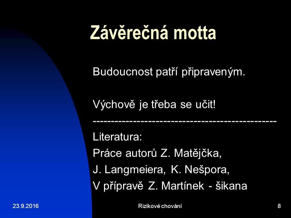 23.9.2016Rizikové chování8 Závěrečná motta Budoucnost patří připraveným.