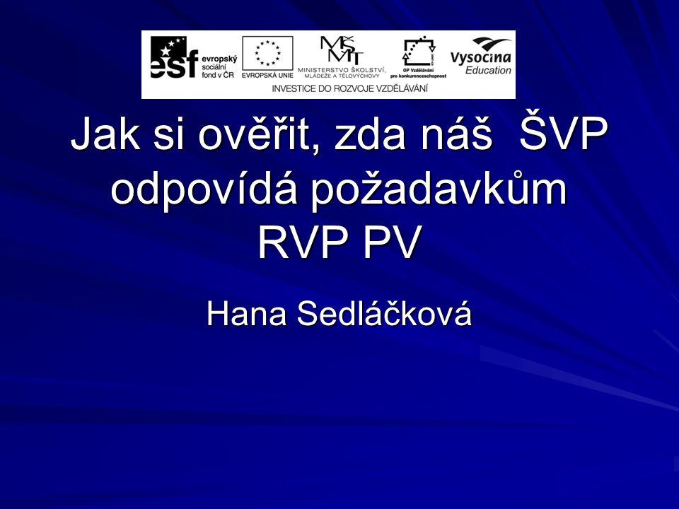 Jak si ověřit, zda náš ŠVP odpovídá požadavkům RVP PV Hana Sedláčková