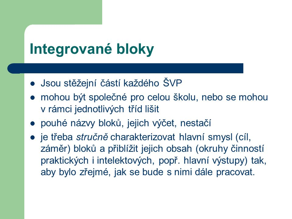Integrované bloky Jsou stěžejní částí každého ŠVP mohou být společné pro celou školu, nebo se mohou v rámci jednotlivých tříd lišit pouhé názvy bloků,