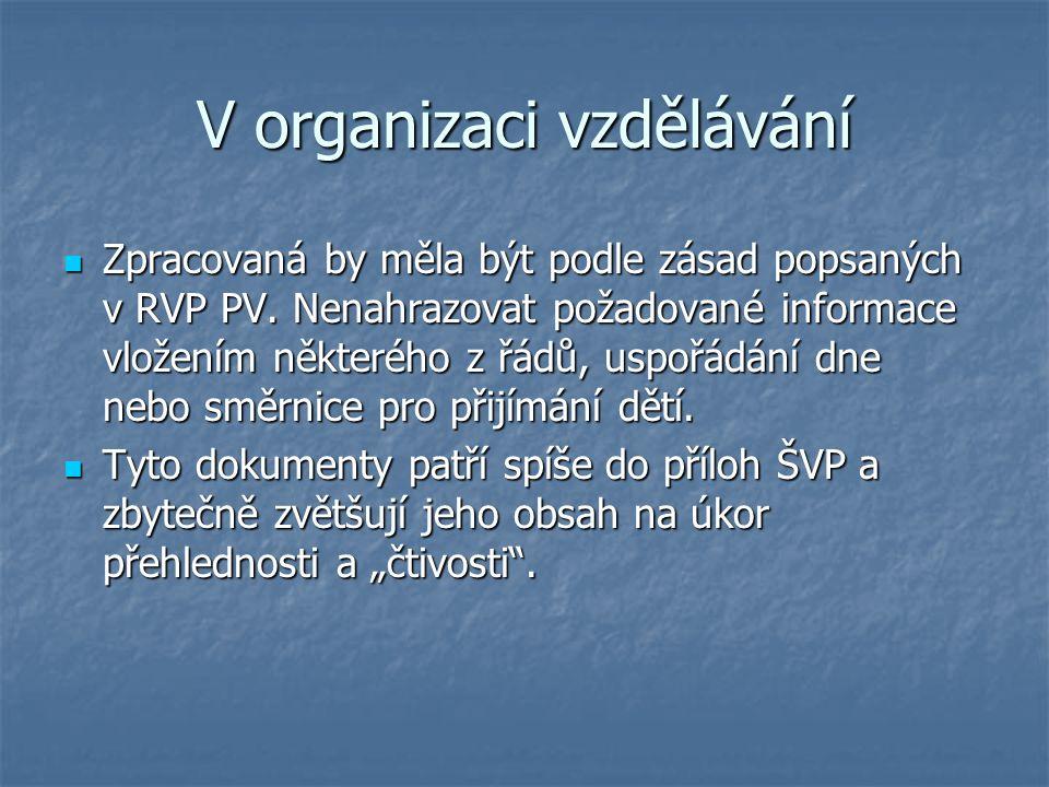 V organizaci vzdělávání Zpracovaná by měla být podle zásad popsaných v RVP PV. Nenahrazovat požadované informace vložením některého z řádů, uspořádání
