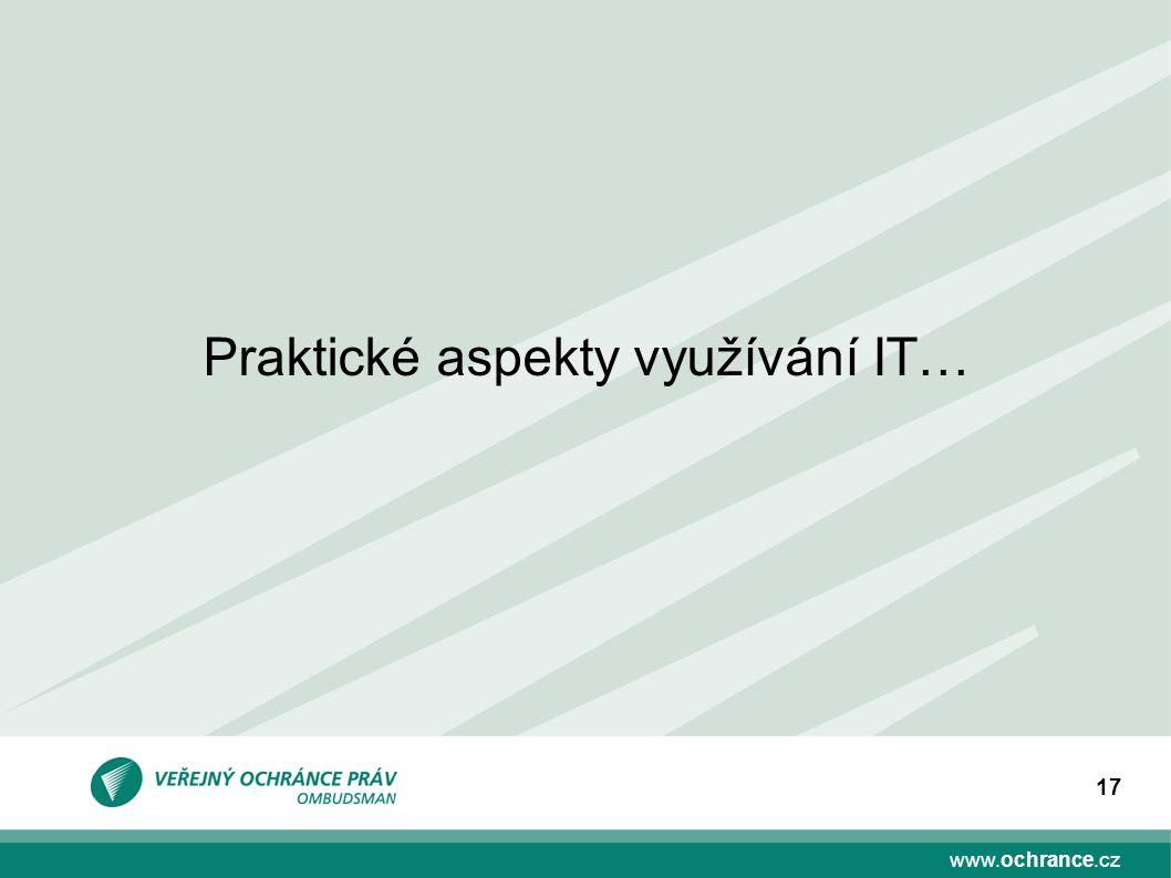 www.ochrance.cz 17 Praktické aspekty využívání IT…