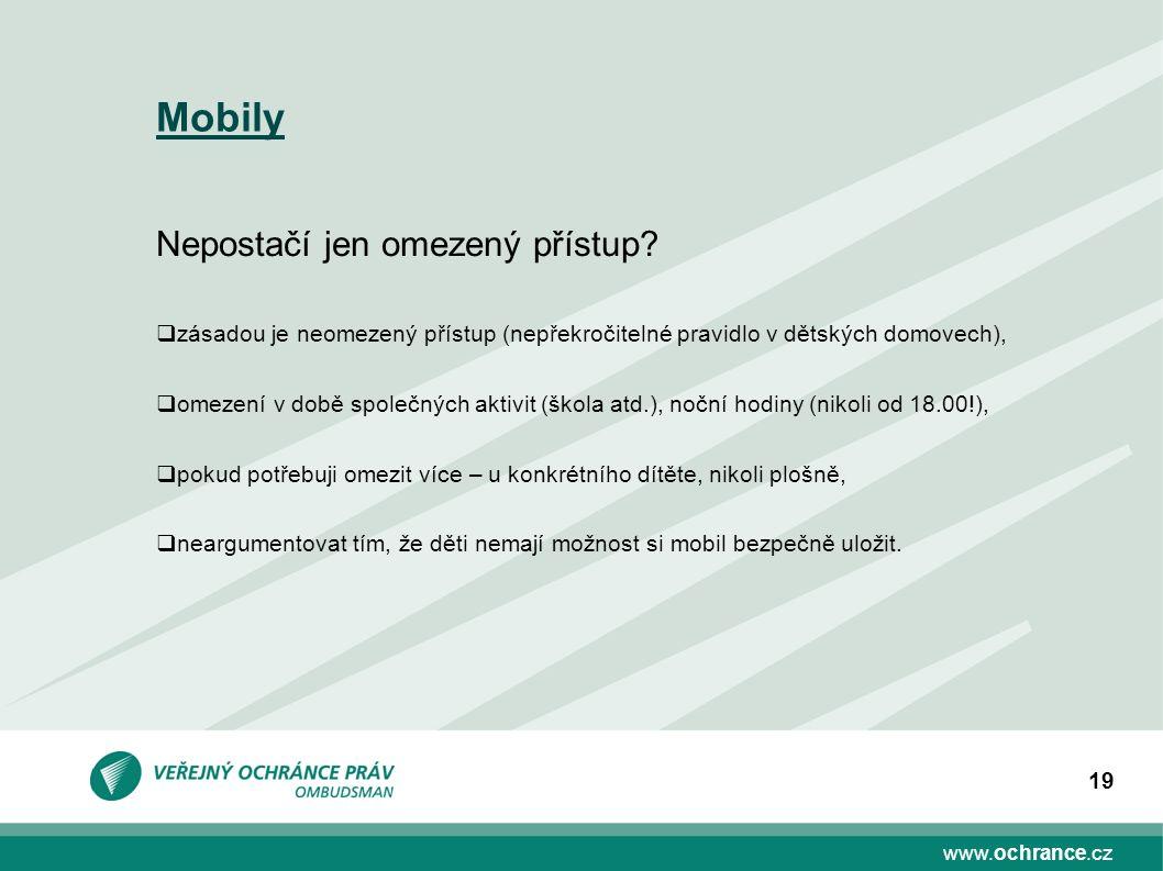 www.ochrance.cz 19 Mobily Nepostačí jen omezený přístup?  zásadou je neomezený přístup (nepřekročitelné pravidlo v dětských domovech),  omezení v do