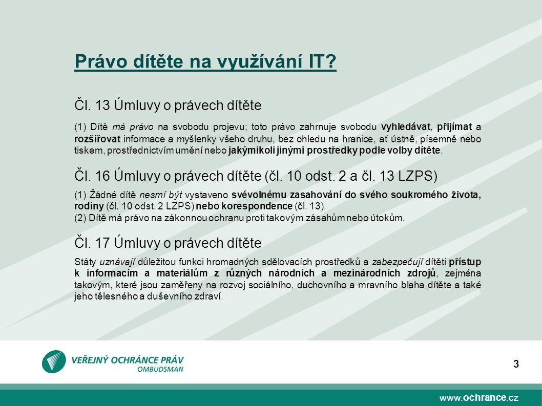 3 Právo dítěte na využívání IT? Čl. 13 Úmluvy o právech dítěte (1) Dítě má právo na svobodu projevu; toto právo zahrnuje svobodu vyhledávat, přijímat