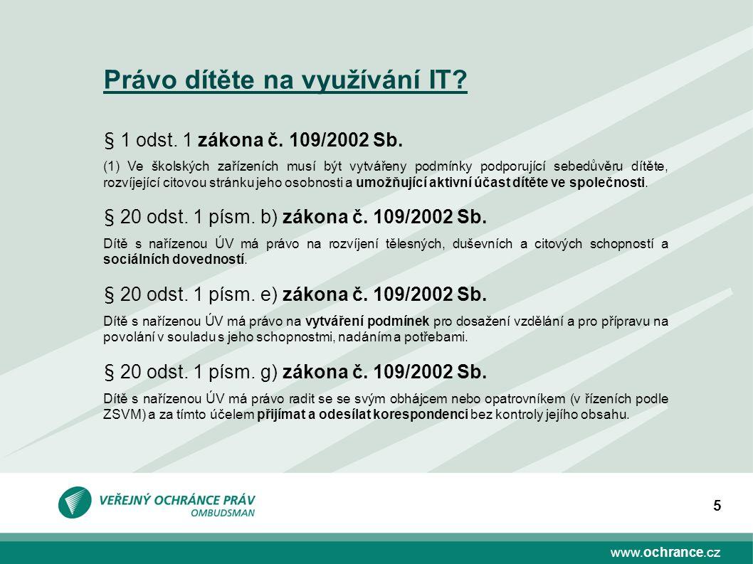 www.ochrance.cz 5 Právo dítěte na využívání IT? § 1 odst. 1 zákona č. 109/2002 Sb. (1) Ve školských zařízeních musí být vytvářeny podmínky podporující