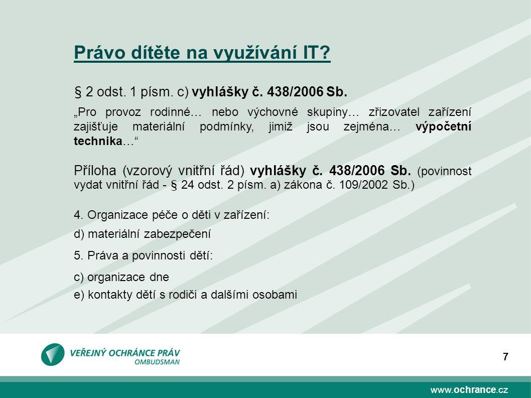 """www.ochrance.cz 7 Právo dítěte na využívání IT? § 2 odst. 1 písm. c) vyhlášky č. 438/2006 Sb. """"Pro provoz rodinné… nebo výchovné skupiny… zřizovatel z"""
