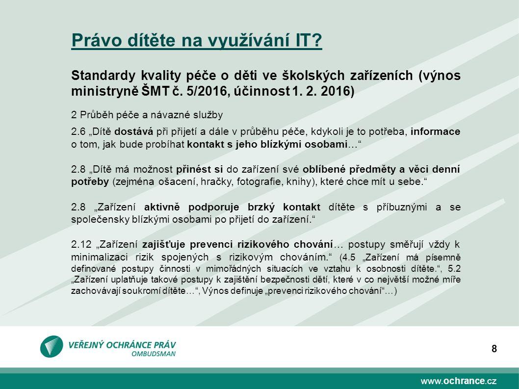 www.ochrance.cz 8 Právo dítěte na využívání IT? Standardy kvality péče o děti ve školských zařízeních (výnos ministryně ŠMT č. 5/2016, účinnost 1. 2.