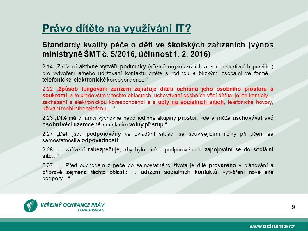 www.ochrance.cz 9 Právo dítěte na využívání IT? Standardy kvality péče o děti ve školských zařízeních (výnos ministryně ŠMT č. 5/2016, účinnost 1. 2.