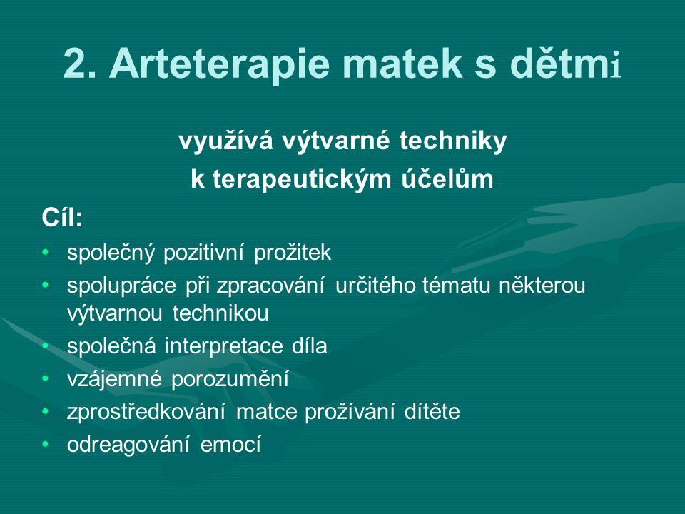2. Arteterapie matek s dětm i využívá výtvarné techniky k terapeutickým účelům Cíl: společný pozitivní prožitek spolupráce při zpracování určitého tém