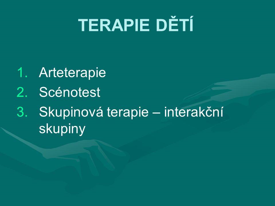 TERAPIE DĚTÍ 1.Arteterapie 2.Scénotest 3.Skupinová terapie – interakční skupiny