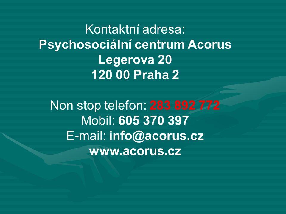 Kontaktní adresa: Psychosociální centrum Acorus Legerova 20 120 00 Praha 2 Non stop telefon: 283 892 772 Mobil: 605 370 397 E-mail: info@acorus.cz www.acorus.cz