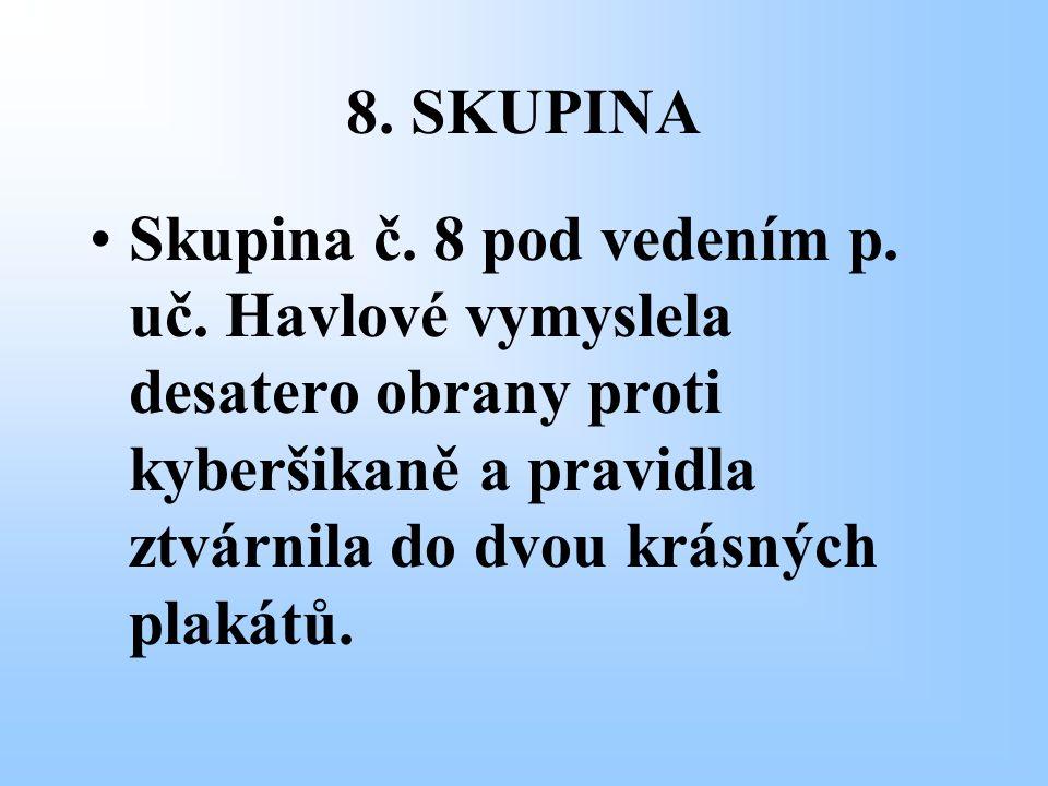 8. SKUPINA Skupina č. 8 pod vedením p. uč. Havlové vymyslela desatero obrany proti kyberšikaně a pravidla ztvárnila do dvou krásných plakátů.