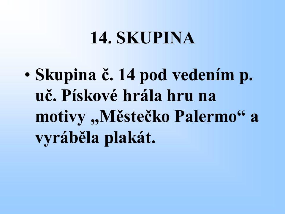 """14. SKUPINA Skupina č. 14 pod vedením p. uč. Pískové hrála hru na motivy """"Městečko Palermo"""" a vyráběla plakát."""