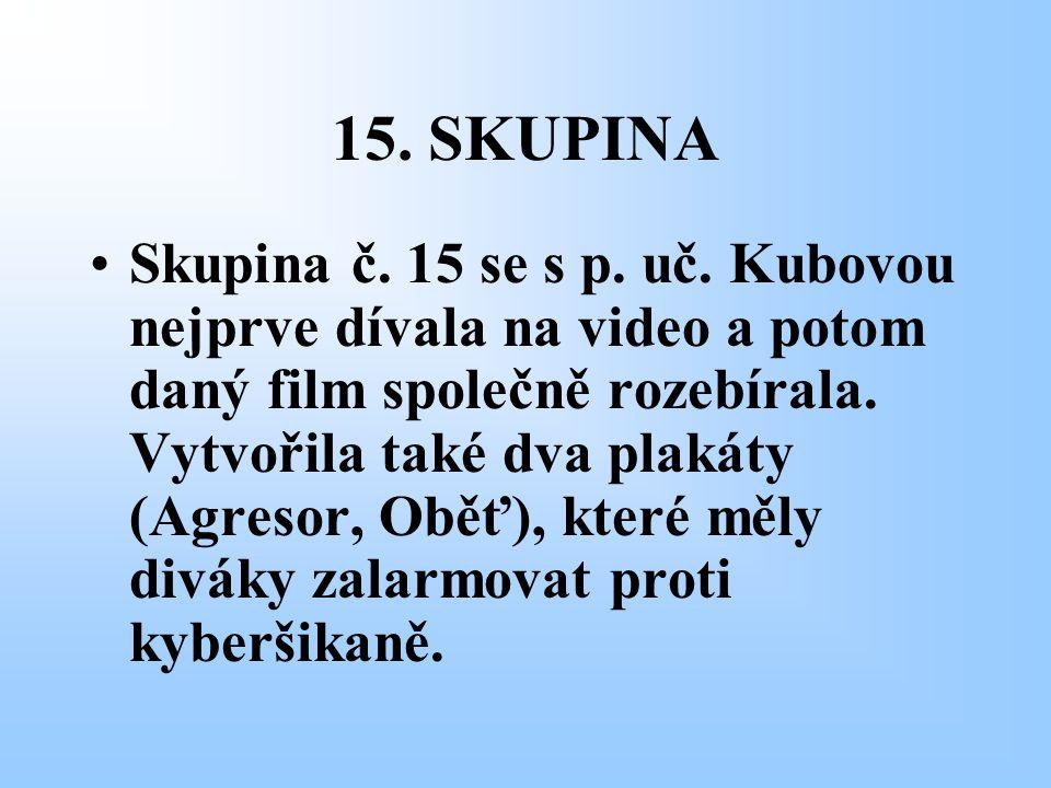 15. SKUPINA Skupina č. 15 se s p. uč. Kubovou nejprve dívala na video a potom daný film společně rozebírala. Vytvořila také dva plakáty (Agresor, Oběť