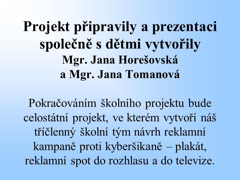Projekt připravily a prezentaci společně s dětmi vytvořily Mgr. Jana Horešovská a Mgr. Jana Tomanová Pokračováním školního projektu bude celostátní pr