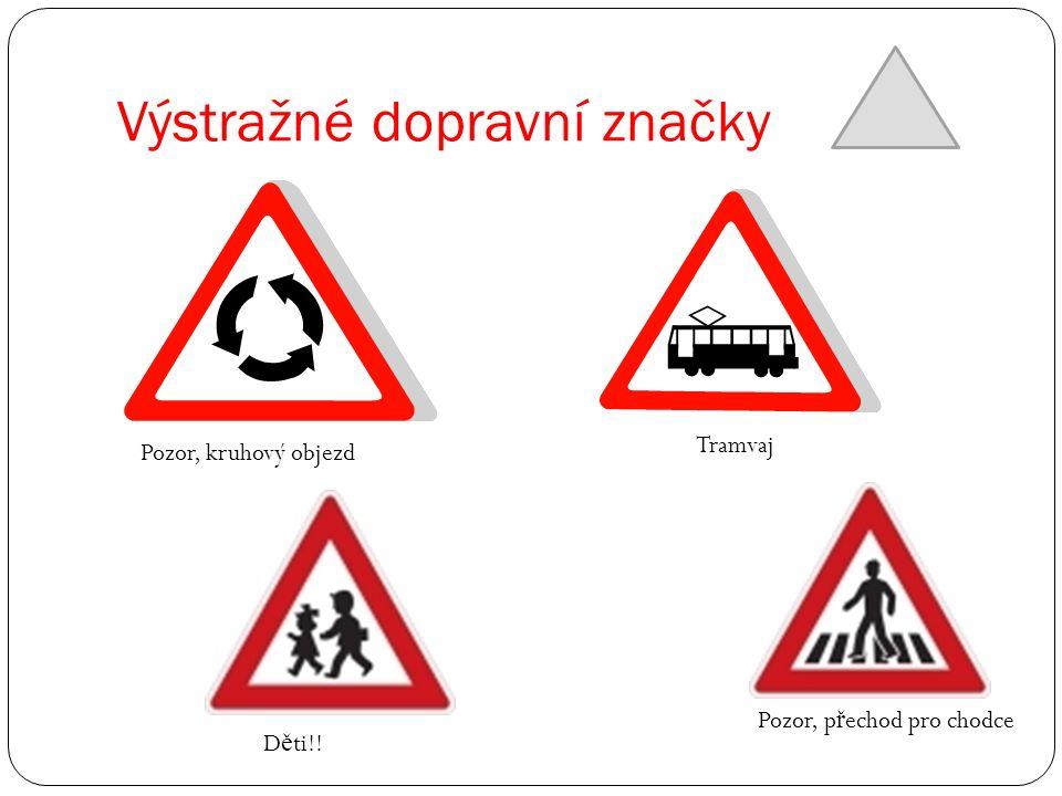 Výstražné dopravní značky Pozor, kruhový objezd Tramvaj D ě ti!! Pozor, p ř echod pro chodce