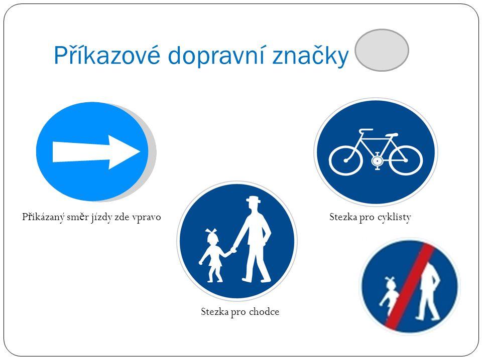 Příkazové dopravní značky P ř ikázaný sm ě r jízdy zde vpravoStezka pro cyklisty Stezka pro chodce