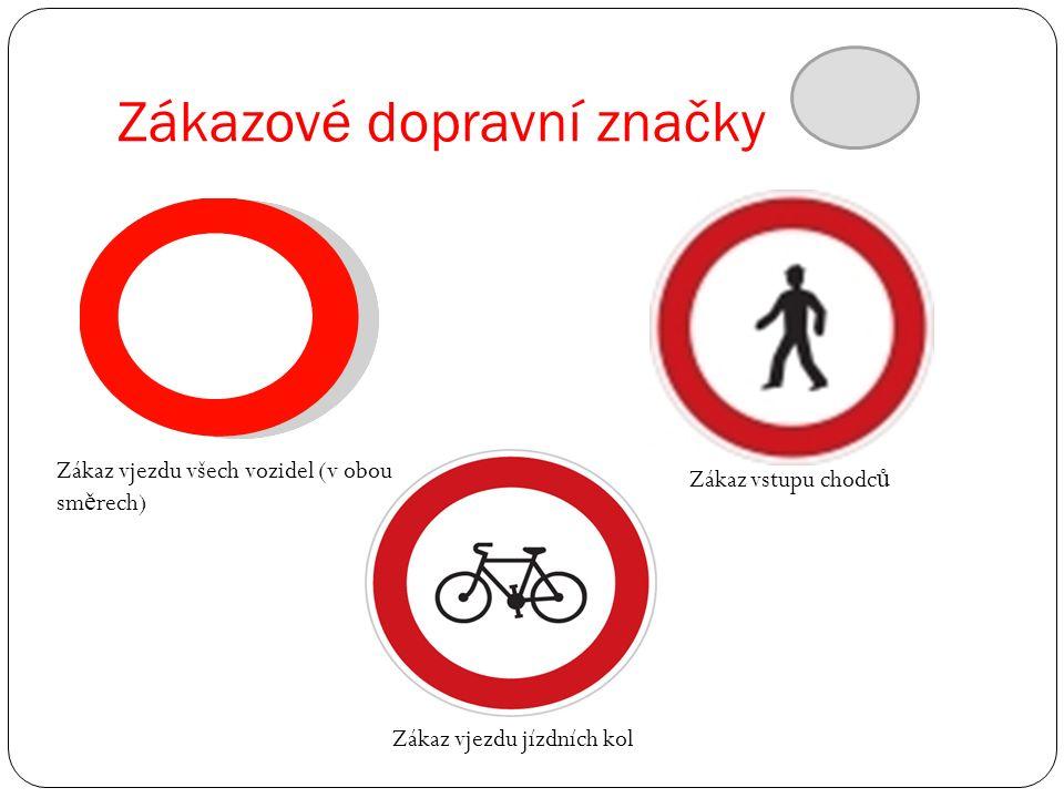 Zákazové dopravní značky Zákaz vjezdu všech vozidel (v obou sm ě rech) Zákaz vjezdu jízdních kol Zákaz vstupu chodc ů