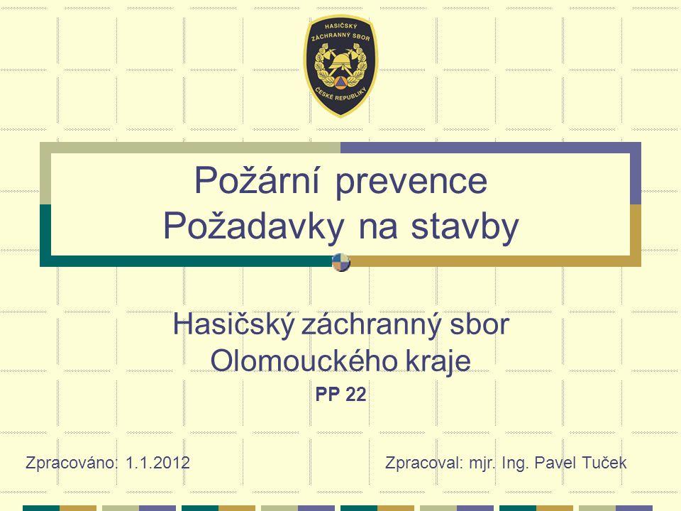 Požární prevence Požadavky na stavby Hasičský záchranný sbor Olomouckého kraje PP 22 Zpracováno: 1.1.2012 Zpracoval: mjr.