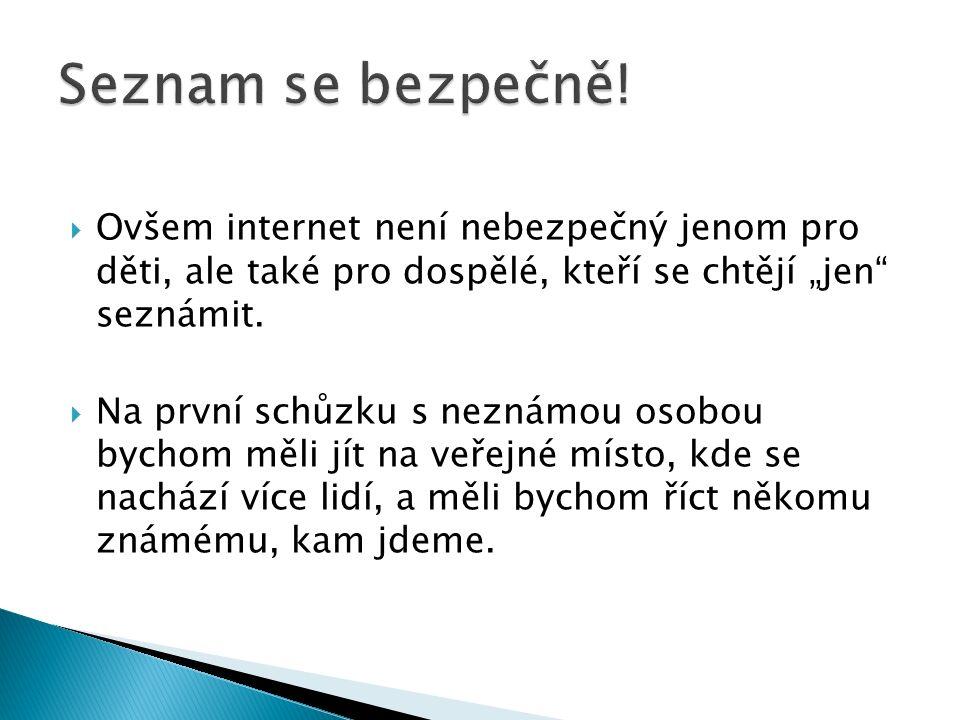 """ Ovšem internet není nebezpečný jenom pro děti, ale také pro dospělé, kteří se chtějí """"jen seznámit."""