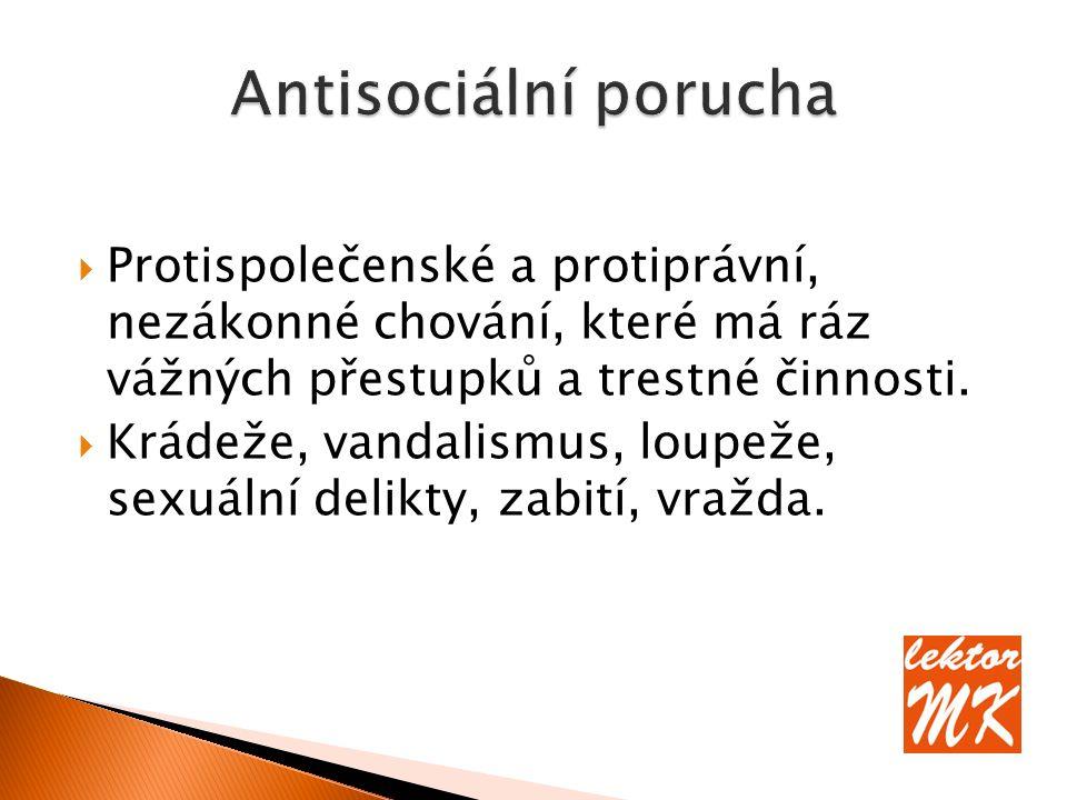  Protispolečenské a protiprávní, nezákonné chování, které má ráz vážných přestupků a trestné činnosti.