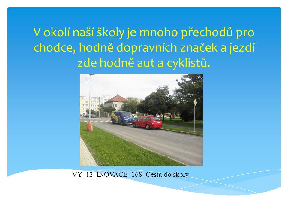 V okolí naší školy je mnoho přechodů pro chodce, hodně dopravních značek a jezdí zde hodně aut a cyklistů. VY_12_INOVACE_168_Cesta do školy