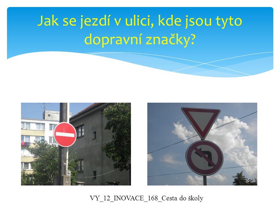 Jak se jezdí v ulici, kde jsou tyto dopravní značky? VY_12_INOVACE_168_Cesta do školy