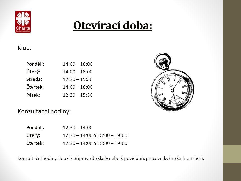Otevírací doba: Klub: Pondělí:14:00 – 18:00 Úterý:14:00 – 18:00 Středa:12:30 – 15:30 Čtvrtek:14:00 – 18:00 Pátek:12:30 – 15:30 Konzultační hodiny: Pondělí:12:30 – 14:00 Úterý:12:30 – 14:00 a 18:00 – 19:00 Čtvrtek:12:30 – 14:00 a 18:00 – 19:00 Konzultační hodiny slouží k přípravě do školy nebo k povídání s pracovníky (ne ke hraní her).