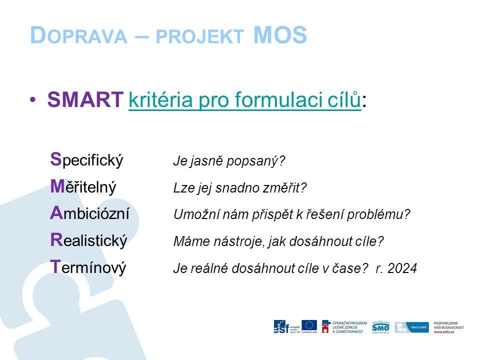 D OPRAVA – PROJEKT MOS SMART kritéria pro formulaci cílů:kritéria pro formulaci cílů S pecifický Je jasně popsaný.