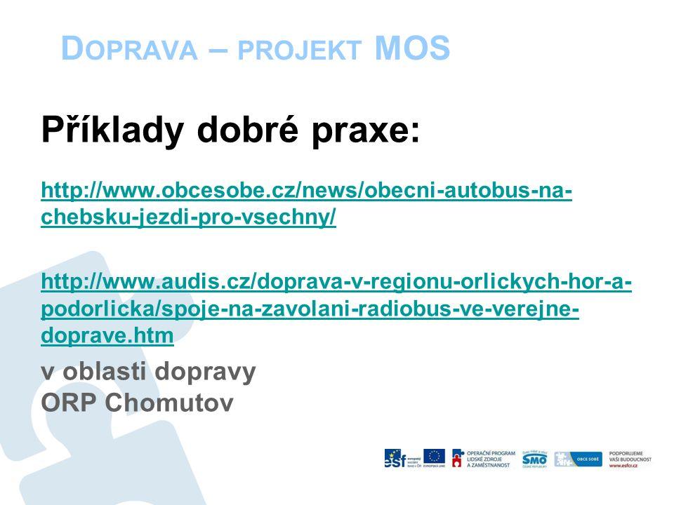 D OPRAVA – PROJEKT MOS Příklady dobré praxe: http://www.obcesobe.cz/news/obecni-autobus-na- chebsku-jezdi-pro-vsechny/ http://www.audis.cz/doprava-v-regionu-orlickych-hor-a- podorlicka/spoje-na-zavolani-radiobus-ve-verejne- doprave.htm v oblasti dopravy ORP Chomutov